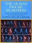 THE HUMAN FIGURE IN MOTION by Eadward Muybridge